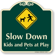 Slow Down, Kids and Pets At Play Signature Sign